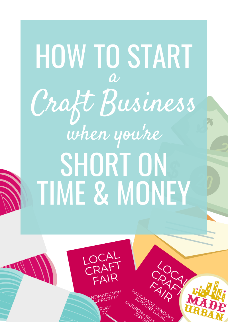 How to start a craft business when you're short on time & money