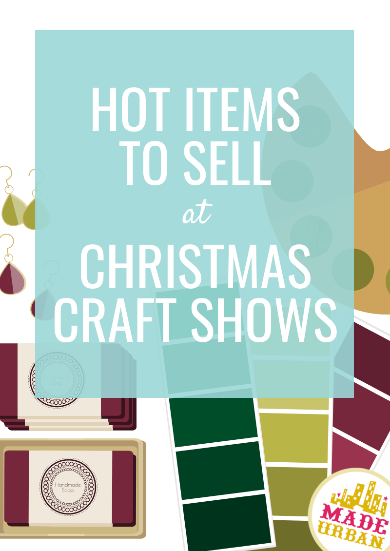 Hot items to sell at Christmas Craft Shows