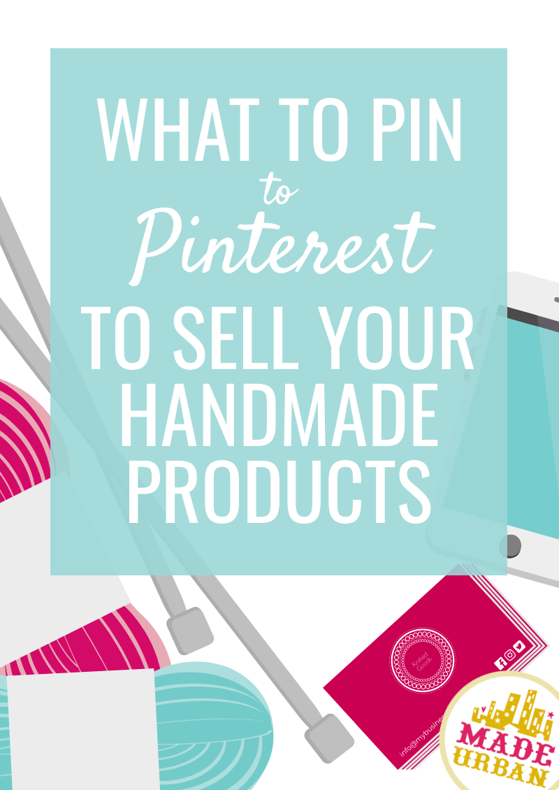 What to Pin to Pinterest to Sell your Handmade Products