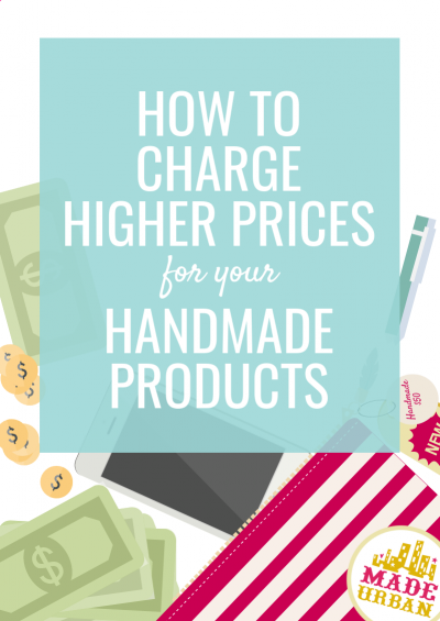 How to Charge Higher Prices for your Handmade Products
