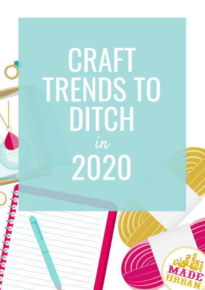 Craft Trends to Ditch in 2020