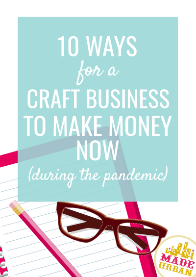 10 Ways for a Craft Business to Make Money (during the pandemic)