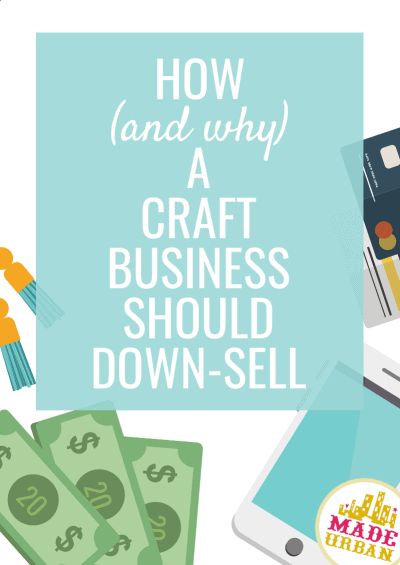 How & Why a Craft Business Should Down-Sell