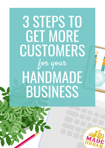3 Steps to Get More Customers for your Small Handmade Business