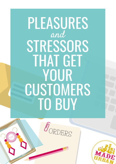 Pleasures & Stressors that Get your Customers to Buy