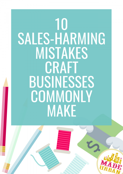 10 Sales-Harming Mistakes Craft Businesses Commonly Make