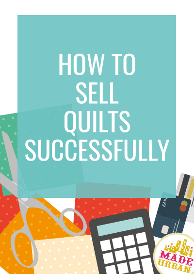 Successfully Selling Quilts: 6 Steps to Take