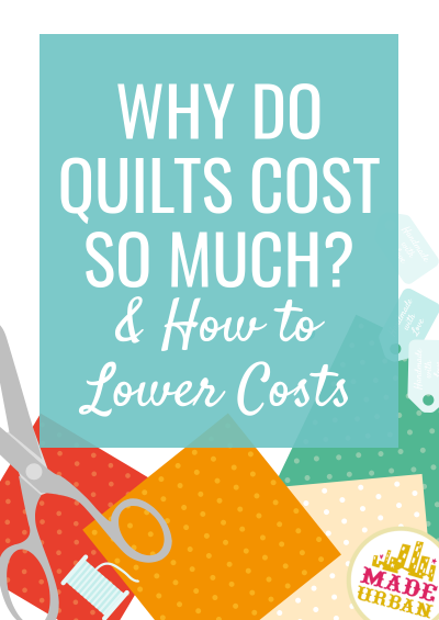 Why Do Quilts Cost So Much? (& How To Lower Costs)